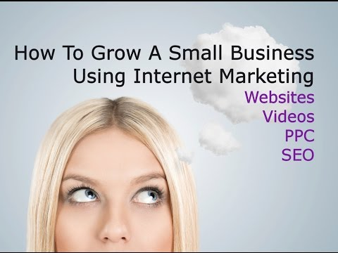 How To Grow A Small Business Using Internet Marketing - Digital Marketing Tips For Beginners