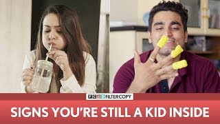 Video FilterCopy | Signs You're Still A Kid Inside | Ft. Apoorva Arora and Viraj Ghelani MP3, 3GP, MP4, WEBM, AVI, FLV Agustus 2018