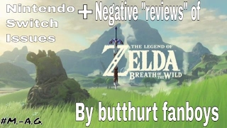 The Legend of Zelda Breath of the Wild getting bogus criticism from fanboys/Nintendo Switch issues.