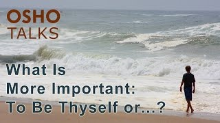 OSHO: What Is More Important to Be Thyself or to Know Thyself? ...