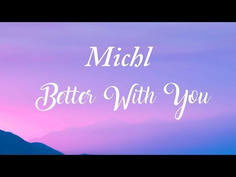 Michl - Better With You (Lyrics)