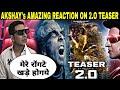 Akshay Kumar Amazing Reaction On Robot 2.O Teaser, Akshay Kumar On Robot 2.O, Akshay Reaction On 2.O