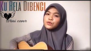 Aiman Tino - Ku Rela Di Benci ( cover ) by Wani Video