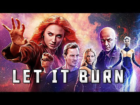 Dark Phoenix || Let It Burn