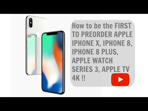 How to be the FIRST TO PREORDER APPLE IPHONE X, IPHONE 8, IPHONE 8 PLUS, APPLE WATCH SERIES 3,TV 4K