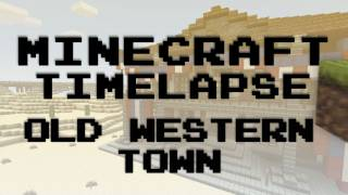 Minecraft Timelapse - Old Western Town