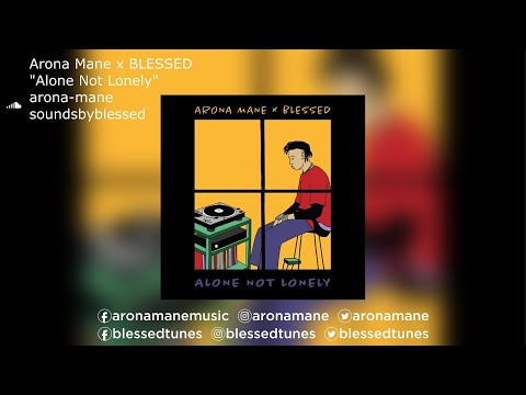 """Arona Mane x BLESSED   """"Alone Not Lonely"""""""
