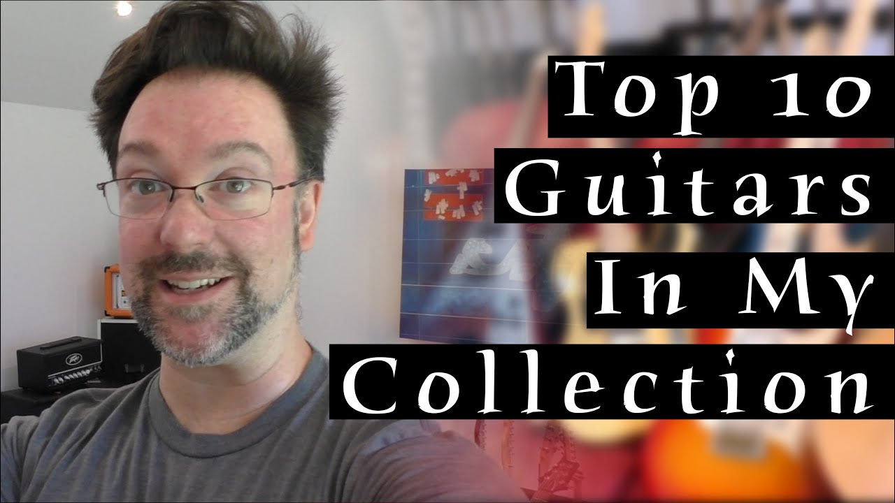 Top 10 Guitars In My Collection – Rob Chapman