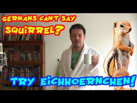 Germans can't say squirrel? Try 'Eichhörnchen'!