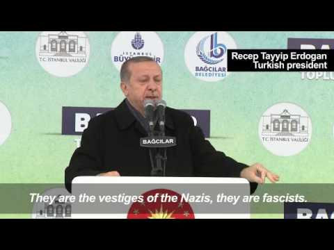 Recep Erdogan says Dutch ban on visit of Turkish minister reminiscent of Nazism, March 12, 2017
