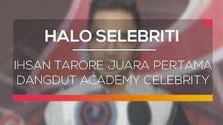 Ihsan Tarore Juara Pertama Dangdut Academy Celebrity - Halo Selebriti