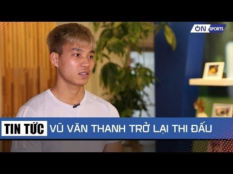 Vũ Văn Thanh (HAGL) trở lại V.League vào tháng 4/2019 - Thời lượng: 99 giây.