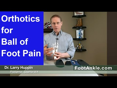 What are the Best Orthotics for Ball of Foot Pain? With Seattle Podiatrist Dr  Larry Huppi