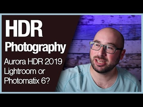 HDR Photography - Aurora HDR 2019, Lightroom or Photomatix 6?