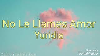 No Le Llames Amor ( Letra ) Yuridia