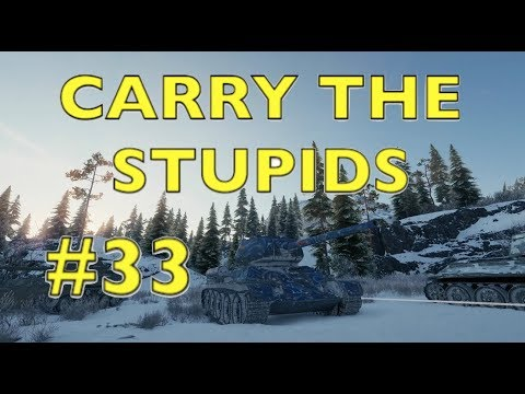 WOT - Carry The Stupids Episode 33 | World Of Tanks