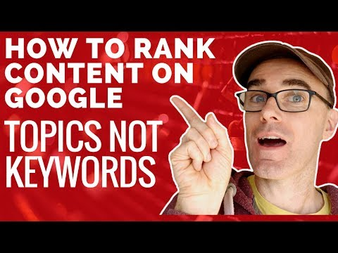 Rank Your Content On Google With Topics Not Keywords