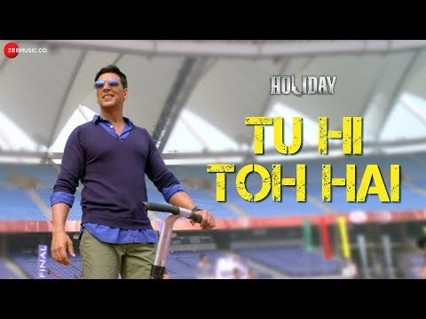 Tu Hi Toh Hai - Full Video | Holiday| ft Akshay Kumar & Sonakshi Sinha