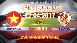 Video FULL | TRẬN CHUNG KẾT | U19 VIỆT NAM (2-0) U19 GWANGJU | U19 QUỐC TẾ 2017 MP3, 3GP, MP4, WEBM, AVI, FLV Oktober 2017