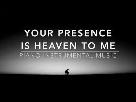 Your Presence Is Heaven To Me: 1 Hour Piano Music, Meditation Music, Worship Music, Prayer Music