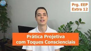 Prática Projetiva com Toques Conscienciais | Programa EEP Extra 12