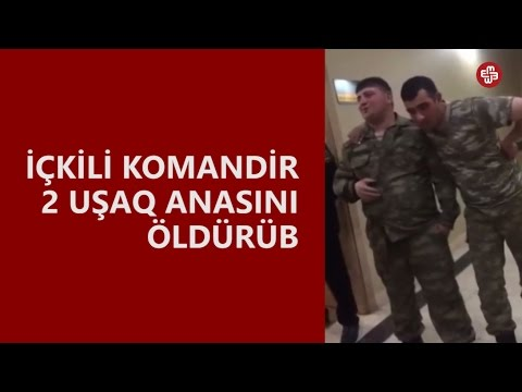 2 uşaq anasını öldürən leytenenant sərbəst buraxılıb