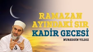 Ramazan Ayındaki Sır: Kadir Gecesi - Nureddin Yıldız