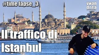 Time lapse: Il traffico di Istanbul (#Timelapse 3)