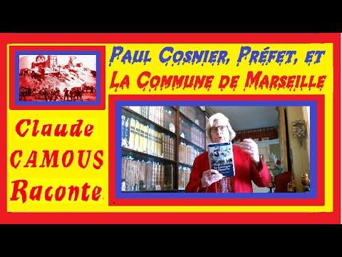 Paul Cosnier et la Commune : « Claude Camous Raconte » Le Préfet qui déclencha La Commune de Marseille