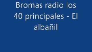 Bromas Radio - Los 40 Principales - Anda Ya - El Albañil