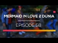 Mermaid In Love 2 Dunia - Episode 58