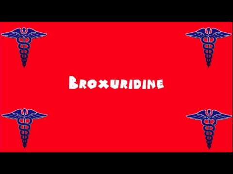 Pronounce Medical Words ― Broxuridine
