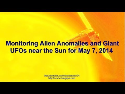 Monitoring Alien Anomalies and Giant UFOs near the Sun for May 7, 2014