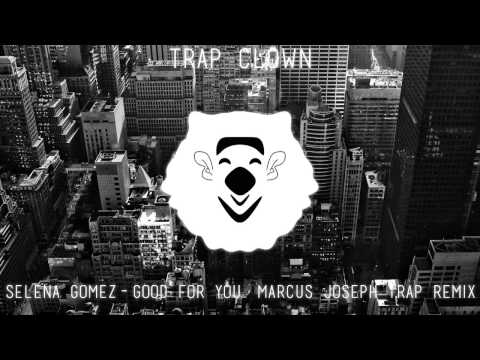 Selena Gomez - Good For You (Marcus Joseph Trap Remix)