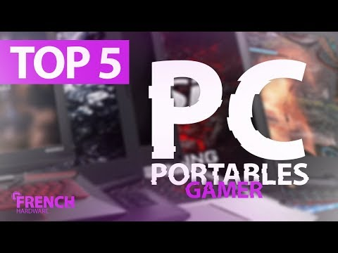 TOP 5 DES PC PORTABLES GAMER 2017!