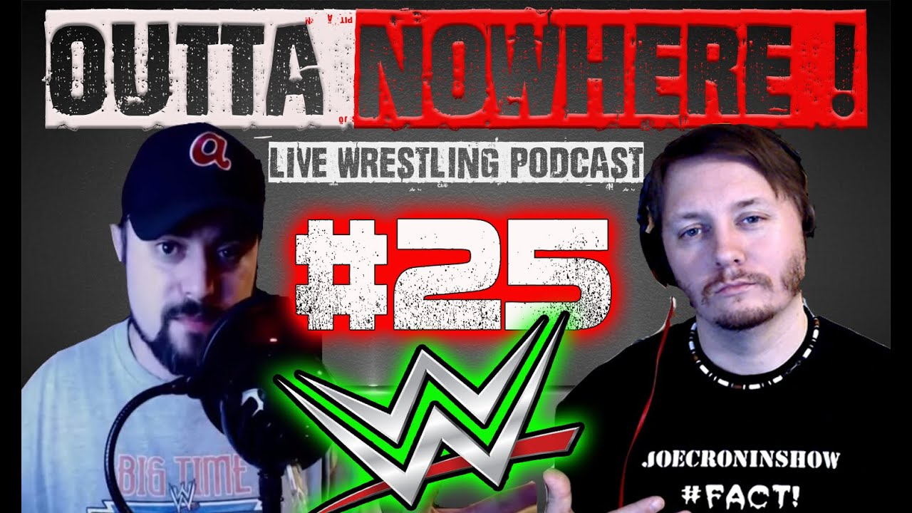 Outta Nowhere ! WWE Wrestling Podcast – SHOOT Videos EP #25