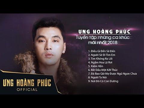 Ưng Hoàng Phúc - Tuyển tập những ca khúc mới nhất 2018 - Thời lượng: 44 phút.