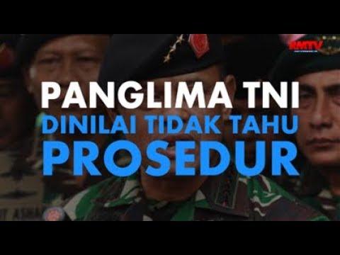 Panglima TNI Dinilai Tidak Tahu Prosedur