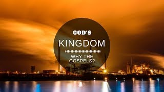 God's Kingdom: Why the Gospels? - It Comes Down to Will