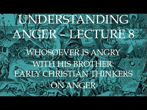 Whoever Is Angry with His Brother: Early Christian Discussions- Understanding Anger Lecture 8