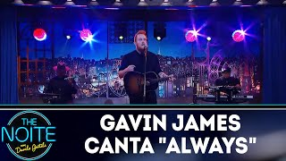 Gavin James canta Always | The Noite (16/05/18)