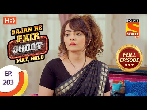 Sajan Re Phir Jhoot Mat Bolo - Ep 203 - Full Episode - 6th March, 2018