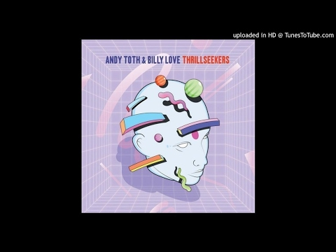Andy Toth & Billy Love - Thrillseekers (Chuck Daniels Remix) [House]