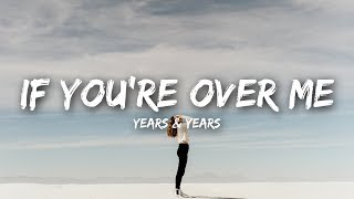 Video Years & Years - If You're Over Me (Lyrics) MP3, 3GP, MP4, WEBM, AVI, FLV Agustus 2018