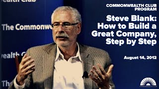 Steve Blank: How to Build a Great Company, Step by Step