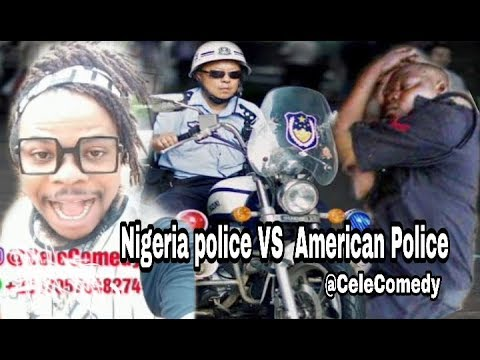 The Differences Between Nigeria Police Vs America Police  (Cele Comedy)