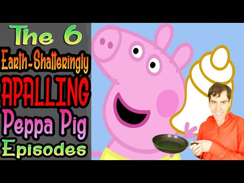 🥓 6 Earth-Shatteringly Apalling Peppa Pig Episodes 🥓