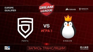 PENTA vs Kinguin, DreamLeague EU Qualifier, game 3 [Jam, Inmate]