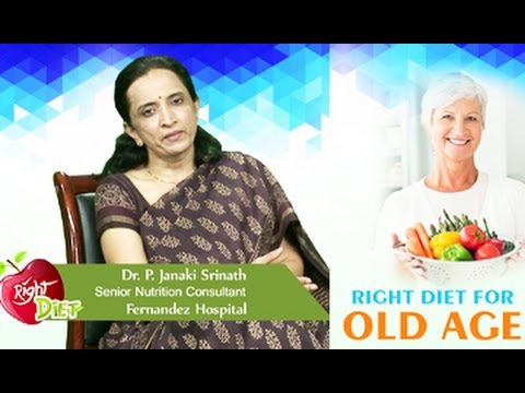 Right Diet || Diet Tips for Old Age || By Dr P. Janaki Srinath, Nutritionist