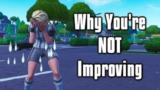 Why You're Not Improving In Fortnite & How To Get Good Fast!